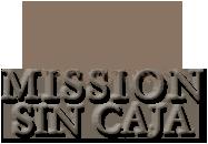 Mission Sin Caja